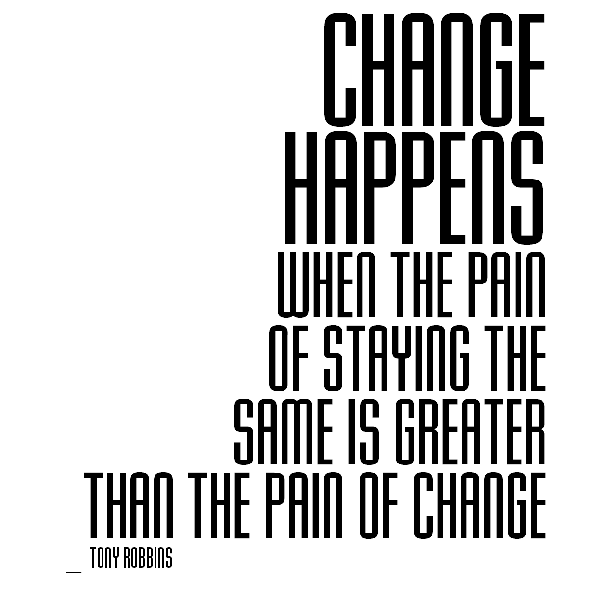 Change happens when the pain of staying the same is greater than the pain of change. Tony Robbins.png