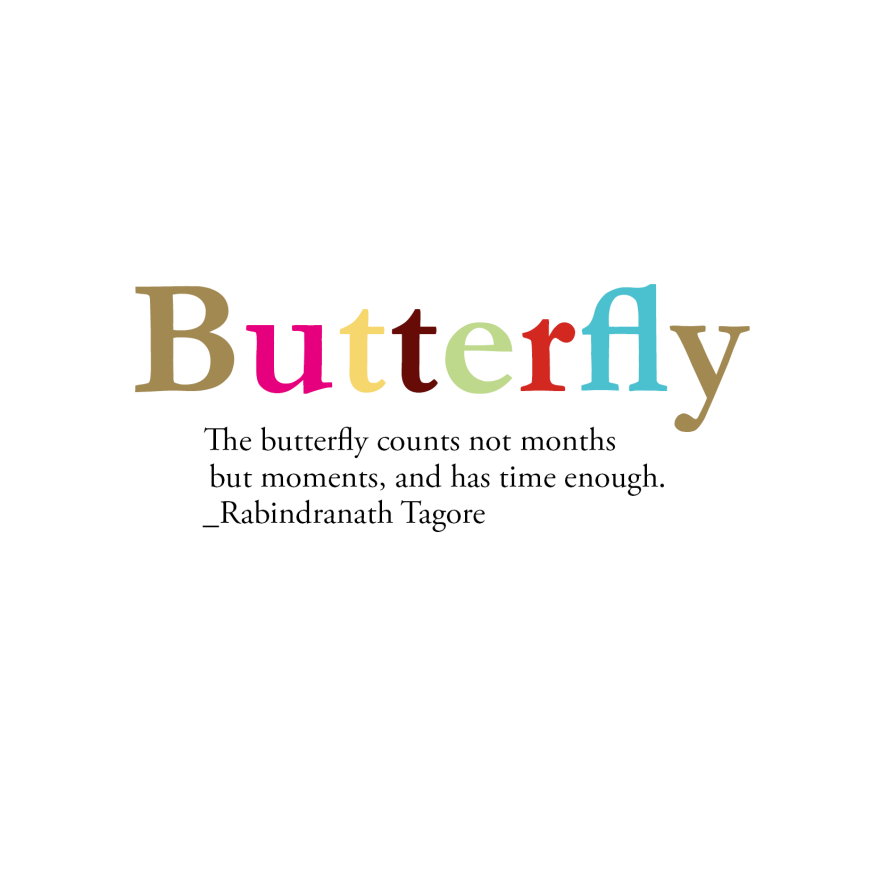The butterfly counts not months but moments, and has time enough. _ Rabindranath Tagore